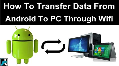 how to transfer from android to android how to transfer data from android to pc laptop using wifi