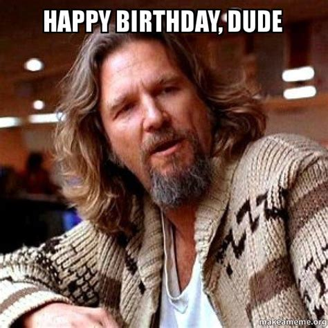 The Big Lebowski Meme - happy birthday dude big lebowski make a meme