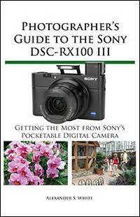 photographer s guide to the sony dsc rx10 iv getting the most from sony s advanced digital books photographer s guide to sony rx100 iii white press