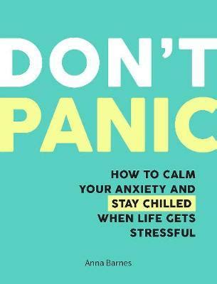 how to calm your don t panic how to calm your anxiety and stay chilled when gets stressful self