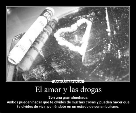 imagenes de drogas con frases de amor el amor y las drogas desmotivaciones