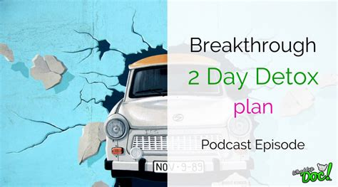 2 Day Detox by Episode 42 Breakthrough 2 Day Detox To Get You The