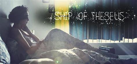 ship of theseus ship of theseus review bollywood movie ship of theseus