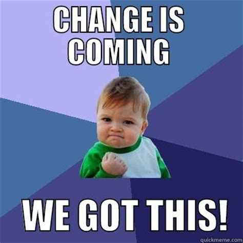 change meme change is coming quickmeme