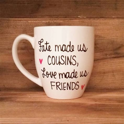 fate made us cousins love made us friends mug mug for
