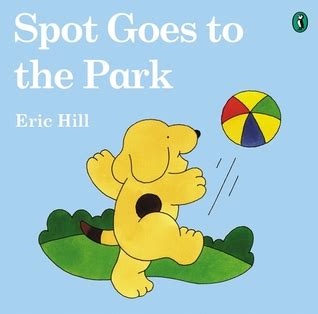 Book Review The Spot By Bank spot goes to the park by eric hill reviews discussion