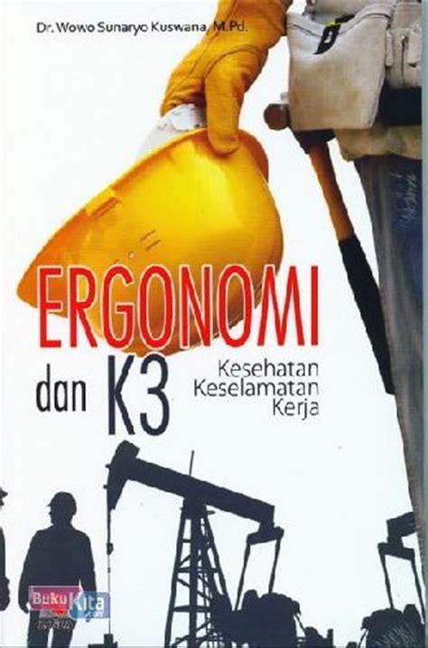 Ergonomi Dan K3 bukukita ergonomi dan k3 kesehatan keselamatan kerja