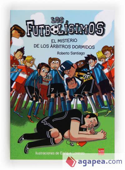 libro el misterio de los los futbolisimos 1 el misterio de los arbitros dormidos agapea libros urgentes