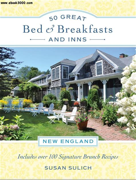 bed and breakfast new england 50 great bed breakfasts and inns new england includes