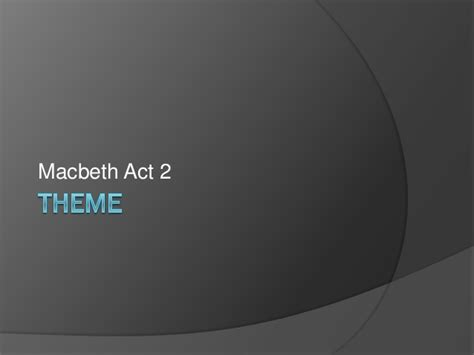 themes in macbeth act 2 complete scene 2 act 1 macbeth