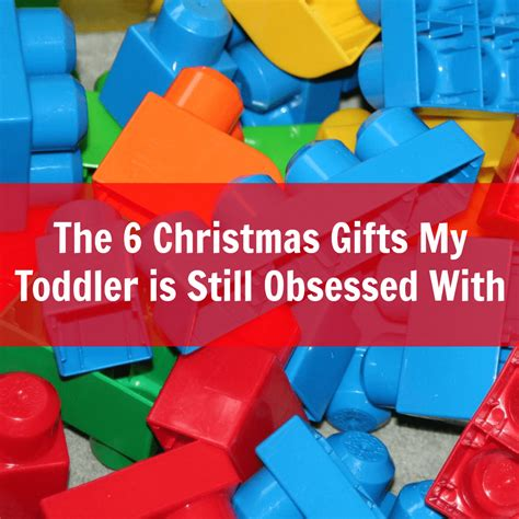 the 6 christmas gifts my toddler is still obsessed with pick any two