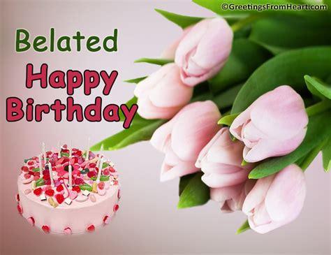 Belated Happy Birthday Wishes Belated Birthday Greetings Happy Belated Birthday Cards