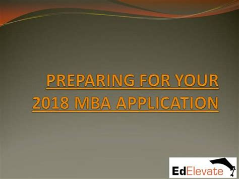 Preparing For Mba Admission by Preparing For Your 2018 Mba Application Authorstream