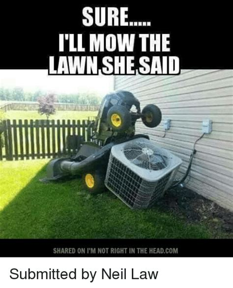 Grass Memes - 25 best memes about mowing the lawn mowing the lawn memes