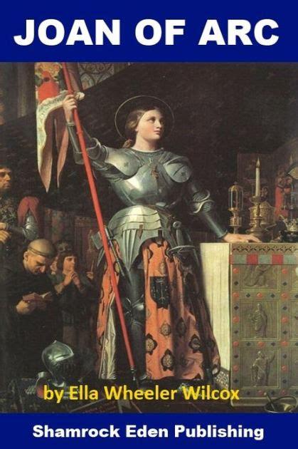 joan of arc a history ebook joan of arc by ella wheeler wilcox nook book ebook
