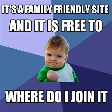 Kid Friendly Memes - meme creator it s a family friendly site where do i join