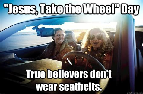 Jesus Take The Wheel Meme - quot jesus take the wheel quot day true believers don t wear