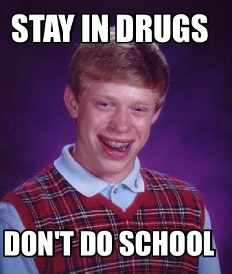 meme creator stay in drugs don t do school meme