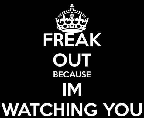 Im Watching You Memes - freak out because im watching you poster elleece keep