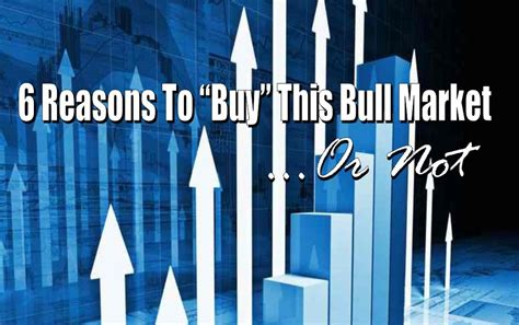 6 Reasons To Buy Fakes Arguments Against by 6 Reasons To Quot Buy Quot This Bull Market Or Not Ria