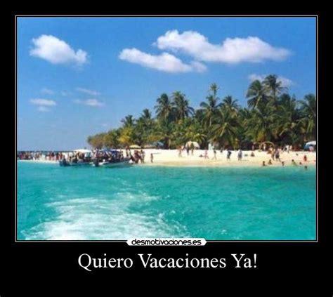 imagenes urgen vacaciones quiero vacaciones ya desmotivaciones