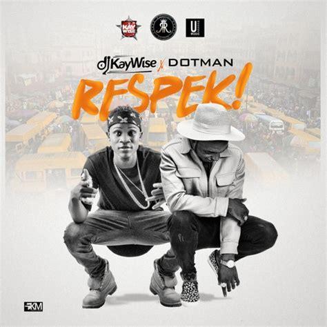 hot music house song hot music dj kaywise dotman respek naija free latest music video album