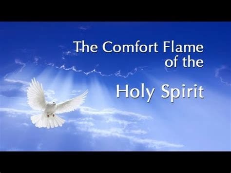 the holy spirit comforts us the comfort flame of the holy spirit youtube