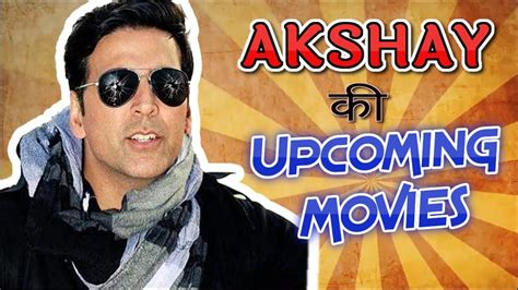 akshay kumar film 2017 list akshay kumar s upcoming movies list updated 2017 2019