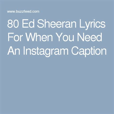 ed sheeran quotes for instagram 80 ed sheeran lyrics for when you need an instagram caption
