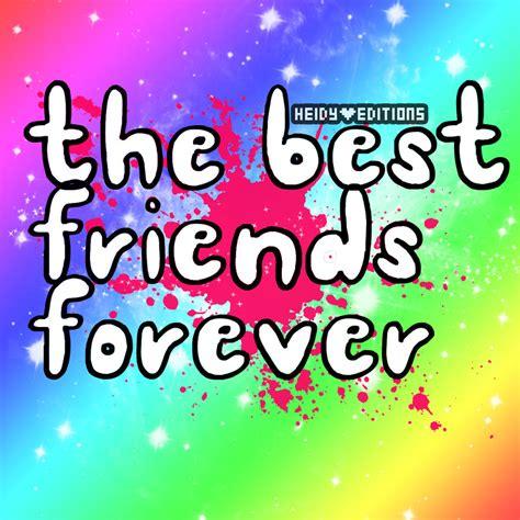 best friends forever 2013 the best friends forever text by notstopsmile on deviantart