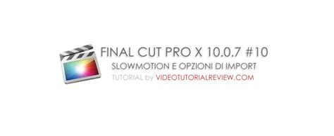 tutorial final cut pro x 10 2 tutorial final cut pro x 10 slowmotion e importazione