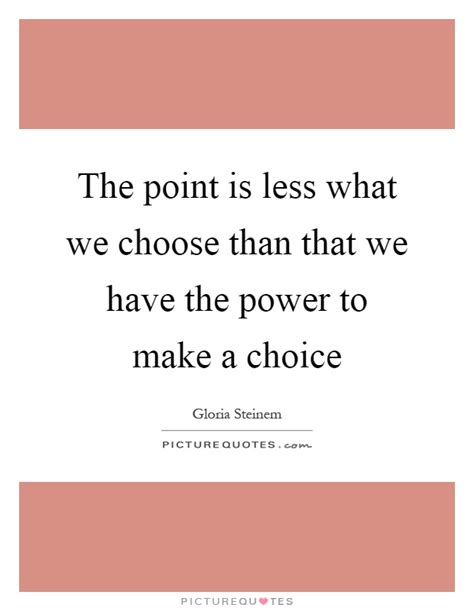 What We Choose the point is less what we choose than that we the