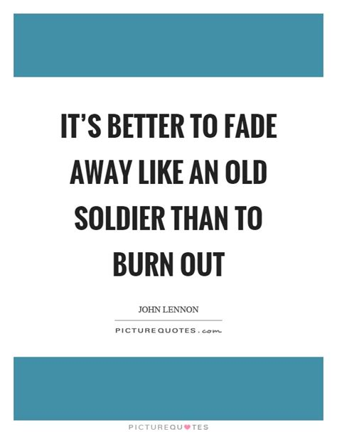 it s better to burn out than fade away fade away quotes fade away sayings fade away picture