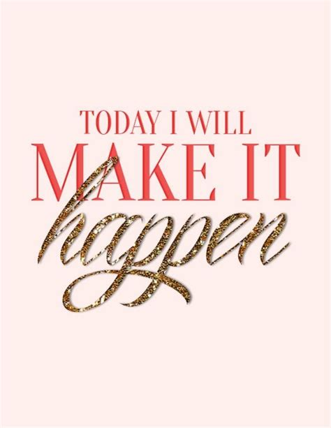 printable glitter quotes free printable today i will make it happen glitter