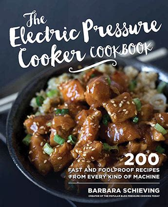 the electric pressure cooker cookbook 200 fast and foolproof recipes for every brand of electric pressure cooker books the electric pressure cooker cookbook barbara schieving
