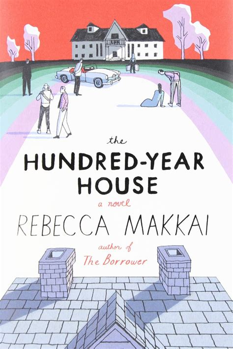 the hundred year house rebecca makkai invites readers to the hundred year house