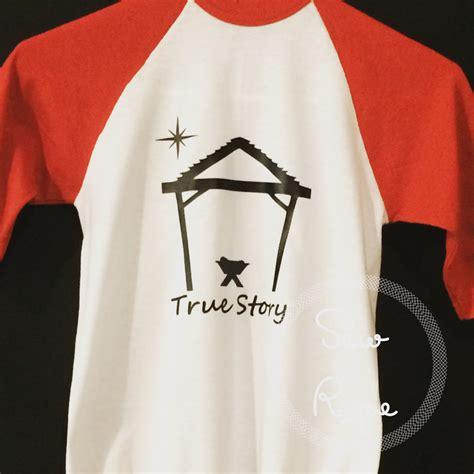 Tshirt Be True nativity shirt true story shirt shirt by