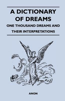 the dictionary of dreams and their meanings books a dictionary of dreams one thousand dreams and their