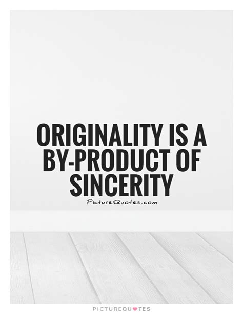originality    product  sincerity picture quotes