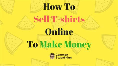 What To Sell To Make Money Online - how to sell t shirts online to make money