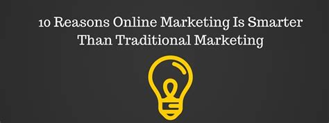online advertising better than traditional advertising 10 reasons online marketing is smarter than traditional