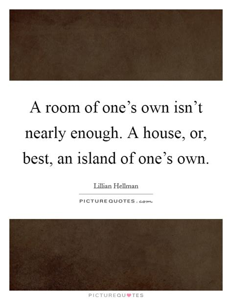 a room of one s own a room of one s own isn t nearly enough a house or best an picture quotes