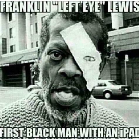 Black History Month Memes - franklin quot left eye quot lewis first black man with an ipad