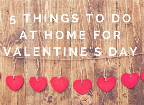 things to do at home for valentines day 5 things to do at home for s day gooseneck