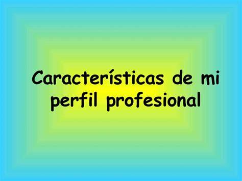 abhijit de perfil profesional calam 233 o caracter 237 sticas de mi perfil profesional