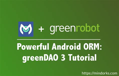 android orm powerful android orm greendao 3 tutorial