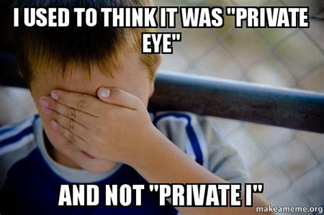 i used to think it was quot private eye quot and not quot private i