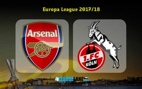 arsenal europa league arsenal vs koln preview predictions and betting tips