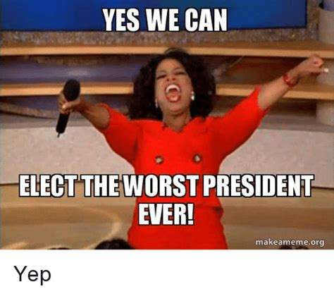Yes We Can Meme - yes we can electtheworst president ever makea meme org