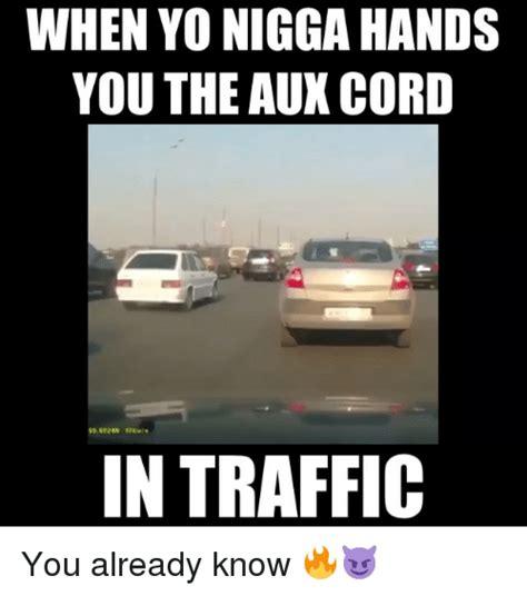 Traffic Meme - when yo nigga hands you the aux cord in traffic you
